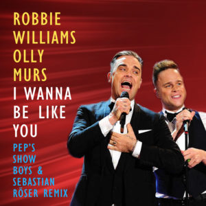 Robbie Williams & Olly Murs - I Wanna Be Like You (Pep's Show Boys & Sebastian Röser Remix) cover